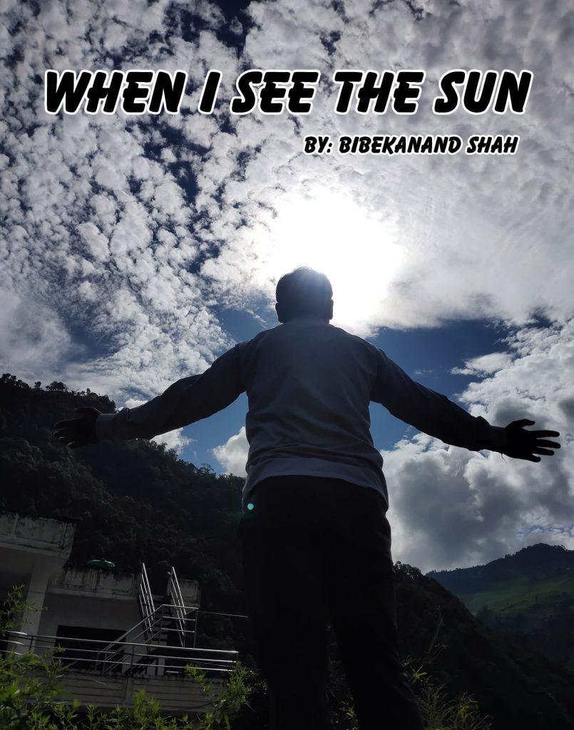 When I See The Sun: Bibekanand Shah